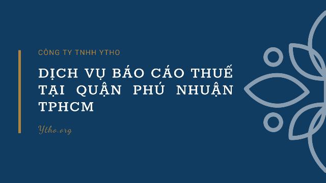 Dịch vụ báo cáo thuế tại Quận Phú Nhuận TPHCM
