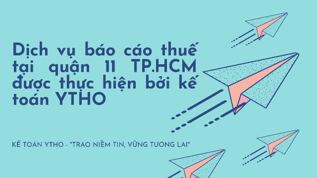 Dịch vụ báo cáo thuế tại quận 11 TP.HCM được thực hiện bởi kế toán YTHO