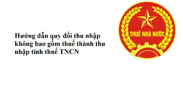 Hướng dẫn quy đổi thu nhập không bao gồm thuế ra thu nhập tính thuế TNCN