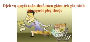 Thuế tncn giảm trừ gia cảnh cho người phụ thuộc